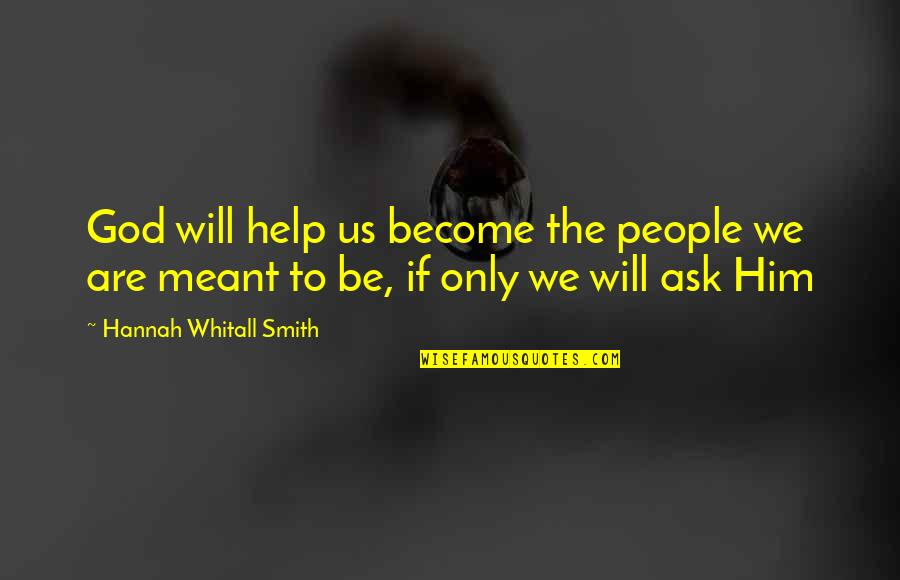 If We Are Meant To Be Quotes By Hannah Whitall Smith: God will help us become the people we