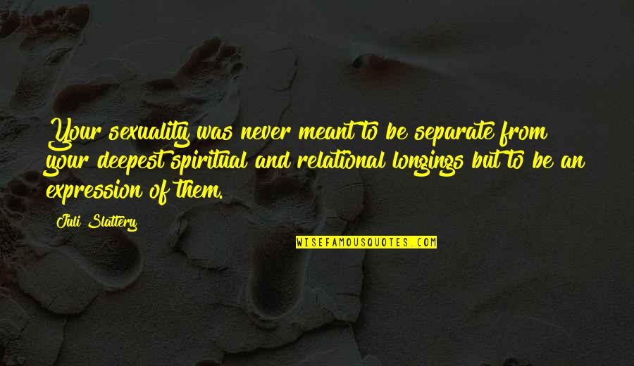 If We Are Meant To Be Quotes By Juli Slattery: Your sexuality was never meant to be separate