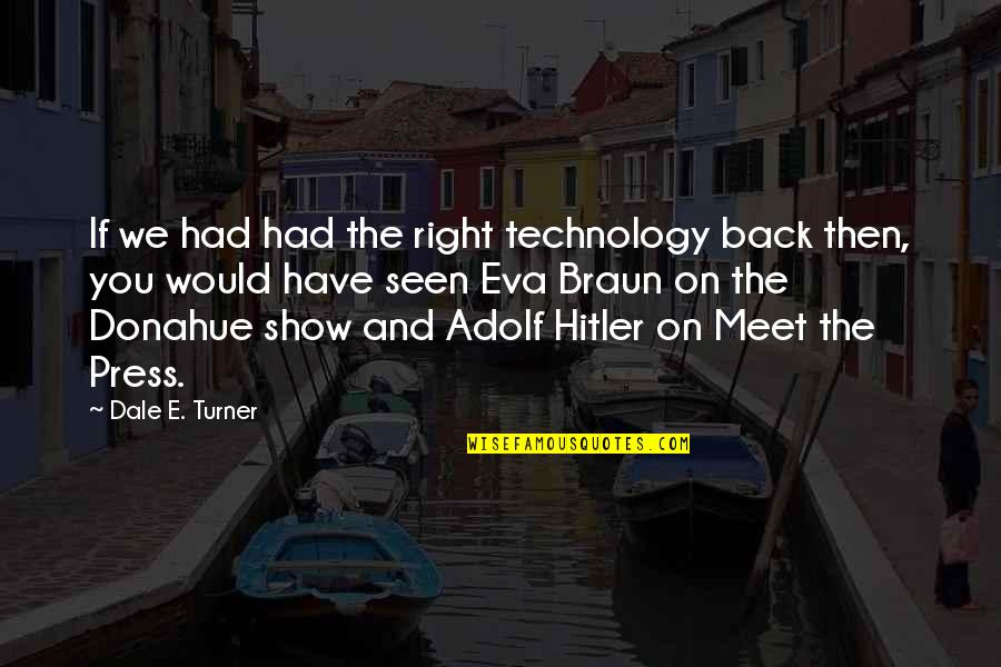 If We Meet Quotes By Dale E. Turner: If we had had the right technology back