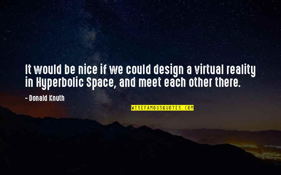 If We Meet Quotes By Donald Knuth: It would be nice if we could design