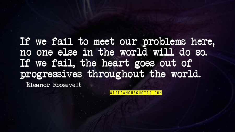 If We Meet Quotes By Eleanor Roosevelt: If we fail to meet our problems here,
