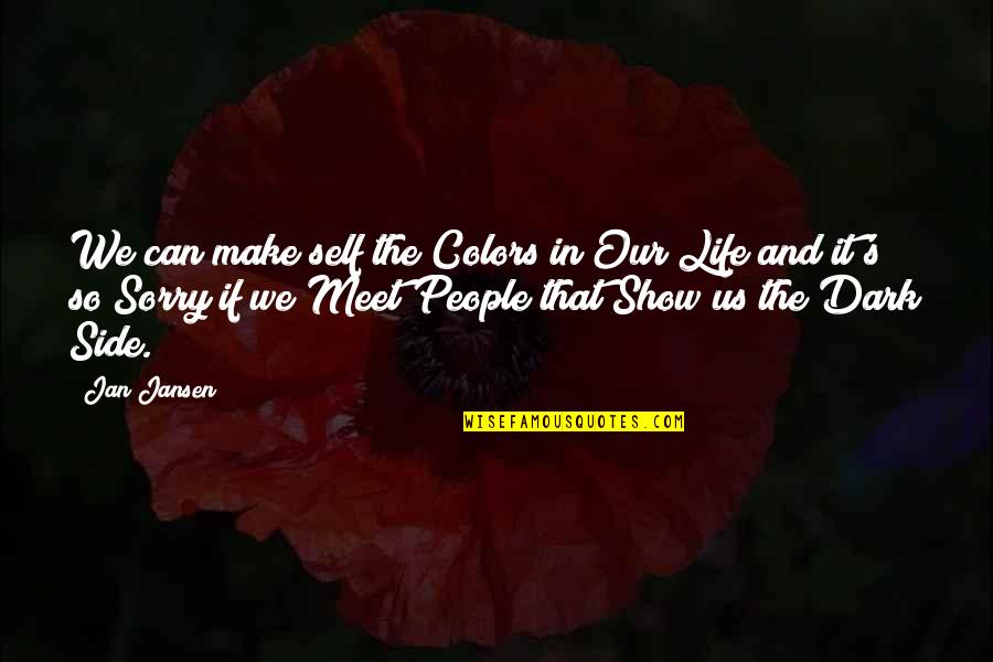 If We Meet Quotes By Jan Jansen: We can make self the Colors in Our