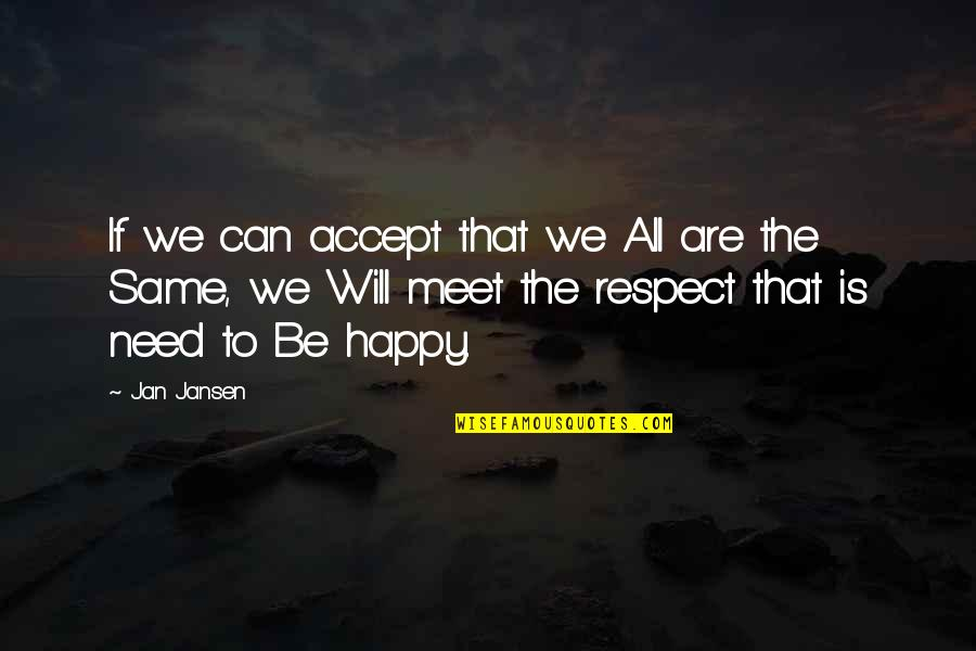 If We Meet Quotes By Jan Jansen: If we can accept that we All are