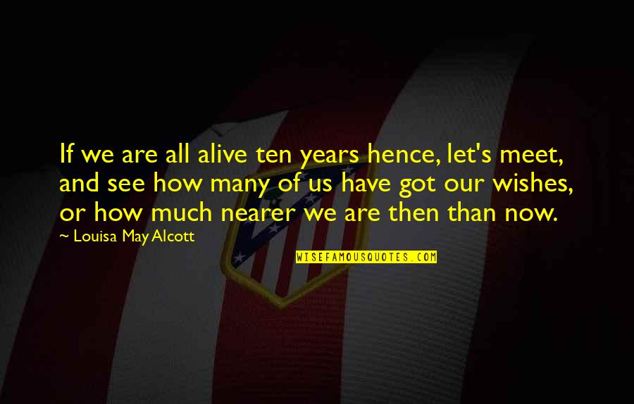 If We Meet Quotes By Louisa May Alcott: If we are all alive ten years hence,