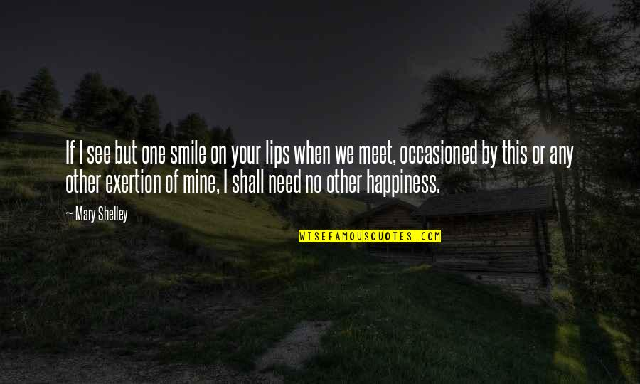 If We Meet Quotes By Mary Shelley: If I see but one smile on your