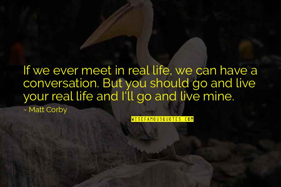 If We Meet Quotes By Matt Corby: If we ever meet in real life, we