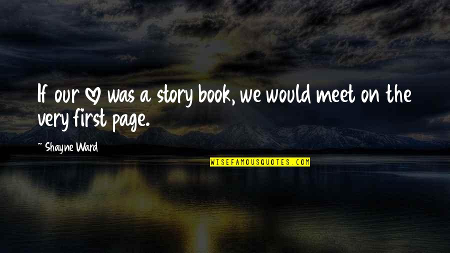 If We Meet Quotes By Shayne Ward: If our love was a story book, we