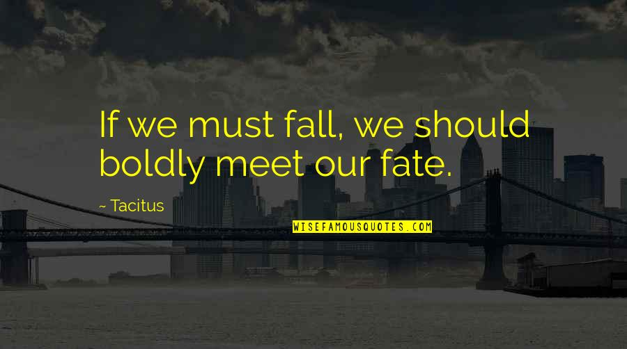 If We Meet Quotes By Tacitus: If we must fall, we should boldly meet