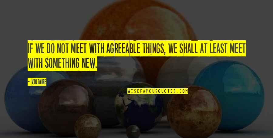 If We Meet Quotes By Voltaire: If we do not meet with agreeable things,