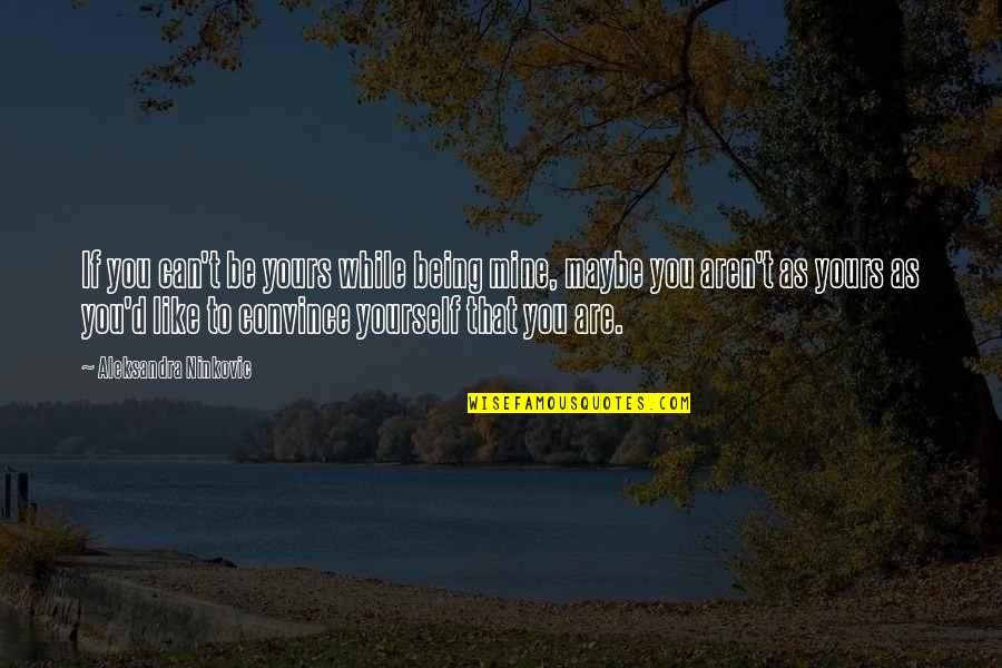 If You Are Mine Quotes By Aleksandra Ninkovic: If you can't be yours while being mine,