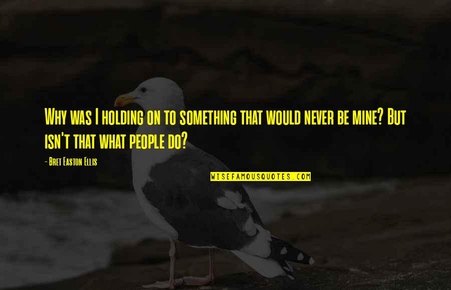 If You Are Mine Quotes By Bret Easton Ellis: Why was I holding on to something that