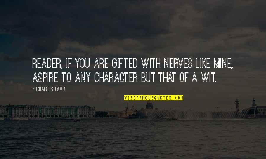 If You Are Mine Quotes By Charles Lamb: Reader, if you are gifted with nerves like