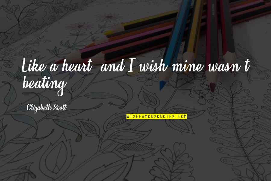 If You Are Mine Quotes By Elizabeth Scott: Like a heart, and I wish mine wasn't