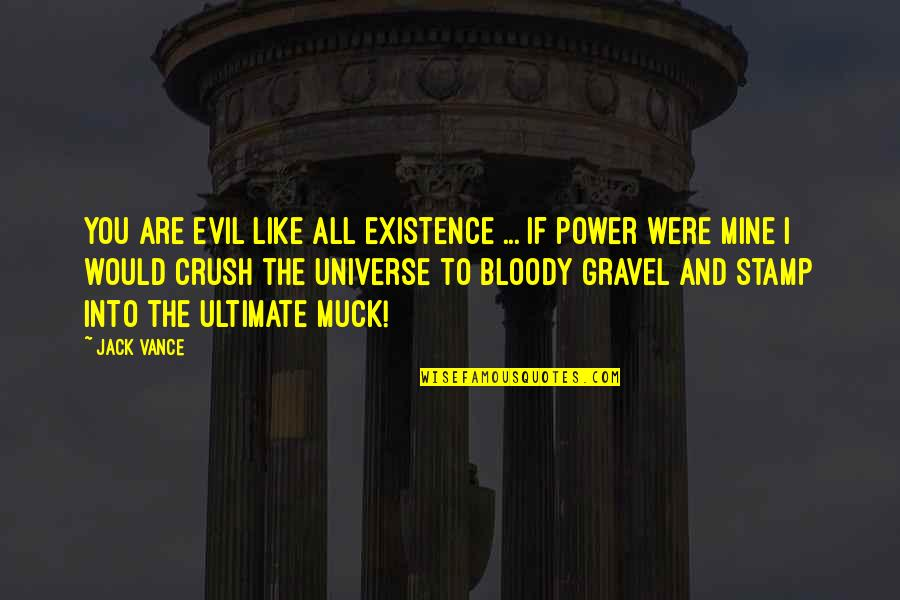 If You Are Mine Quotes By Jack Vance: You are evil like all existence ... If