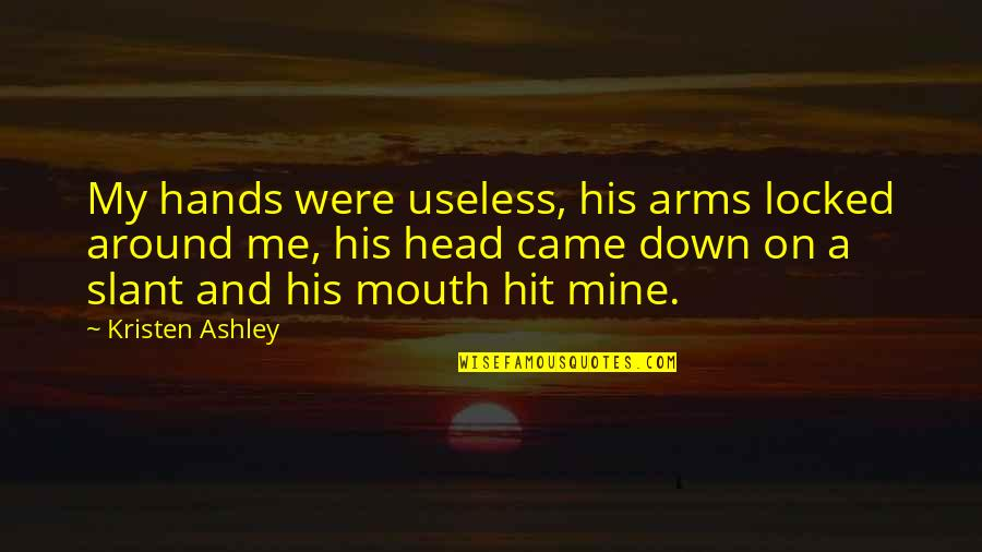 If You Are Mine Quotes By Kristen Ashley: My hands were useless, his arms locked around