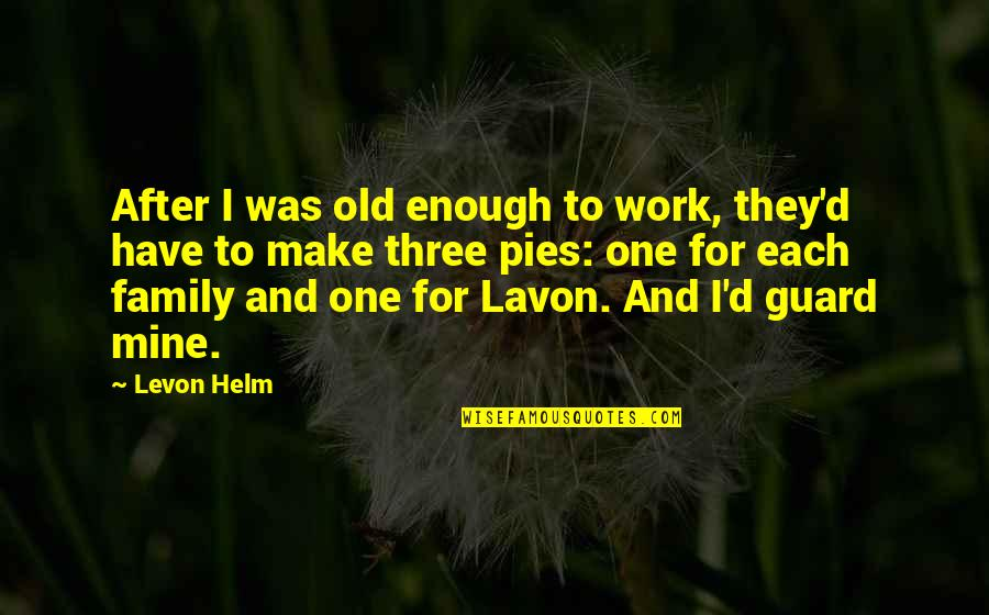 If You Are Mine Quotes By Levon Helm: After I was old enough to work, they'd