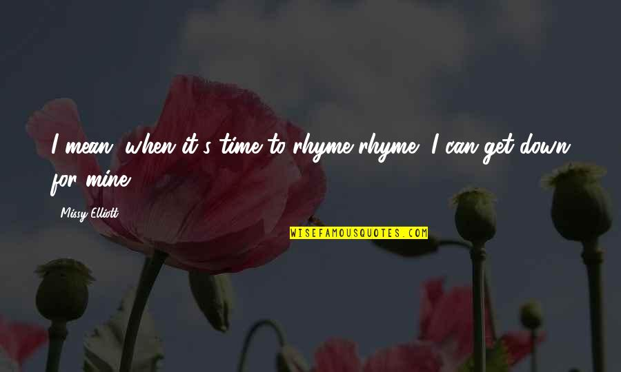 If You Are Mine Quotes By Missy Elliott: I mean, when it's time to rhyme rhyme,