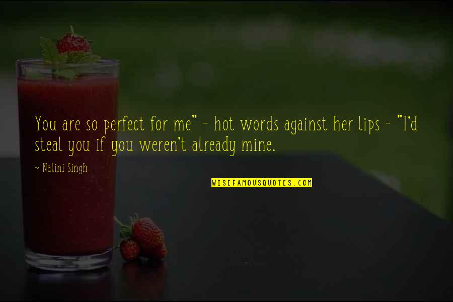 """If You Are Mine Quotes By Nalini Singh: You are so perfect for me"""" - hot"""