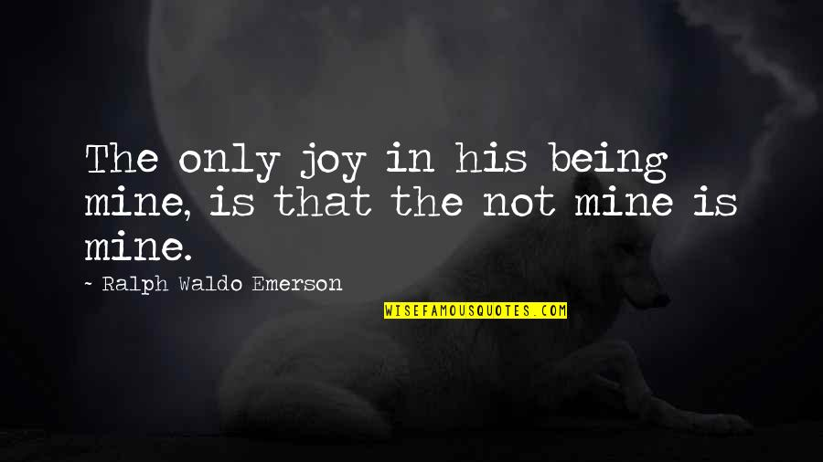 If You Are Mine Quotes By Ralph Waldo Emerson: The only joy in his being mine, is