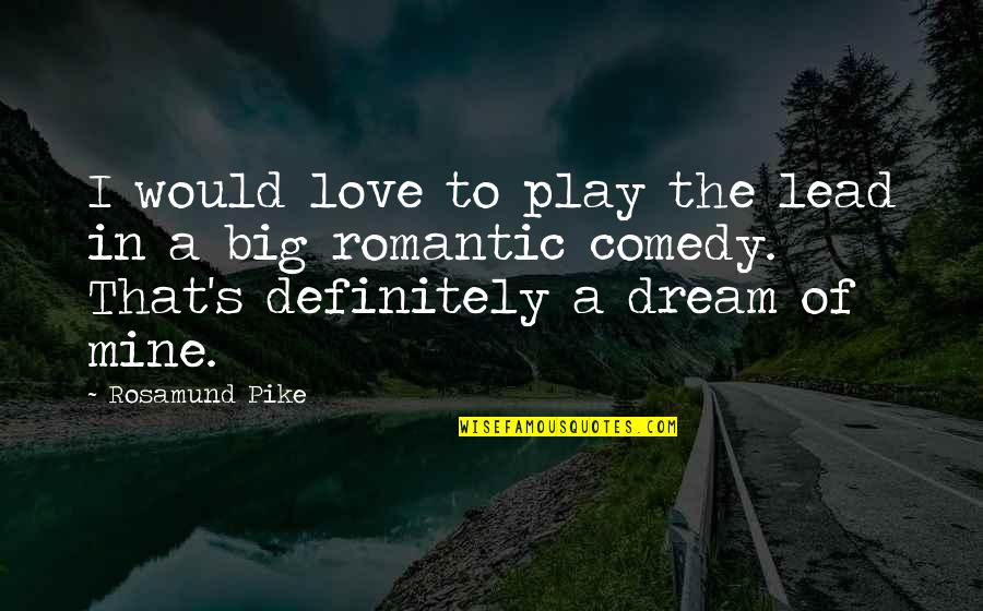 If You Are Mine Quotes By Rosamund Pike: I would love to play the lead in