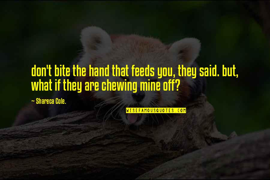 If You Are Mine Quotes By Shareca Cole.: don't bite the hand that feeds you, they