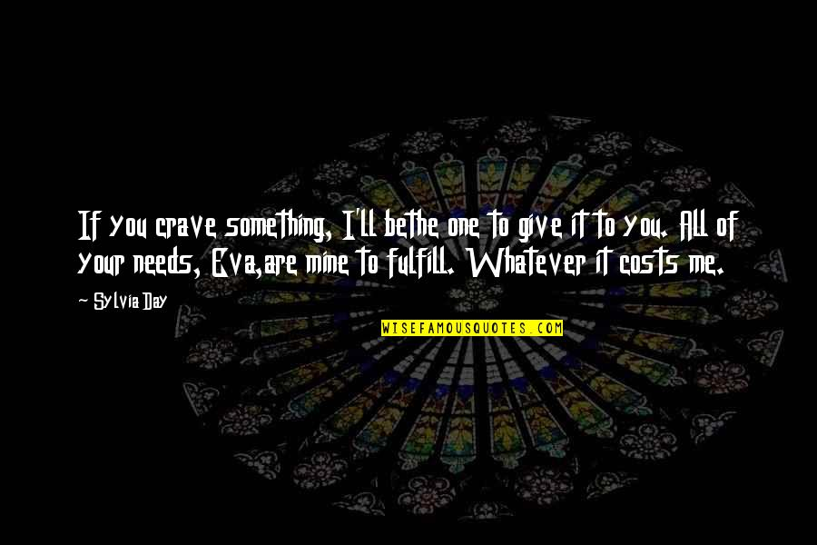 If You Are Mine Quotes By Sylvia Day: If you crave something, I'll bethe one to