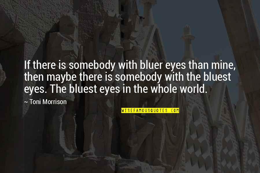 If You Are Mine Quotes By Toni Morrison: If there is somebody with bluer eyes than