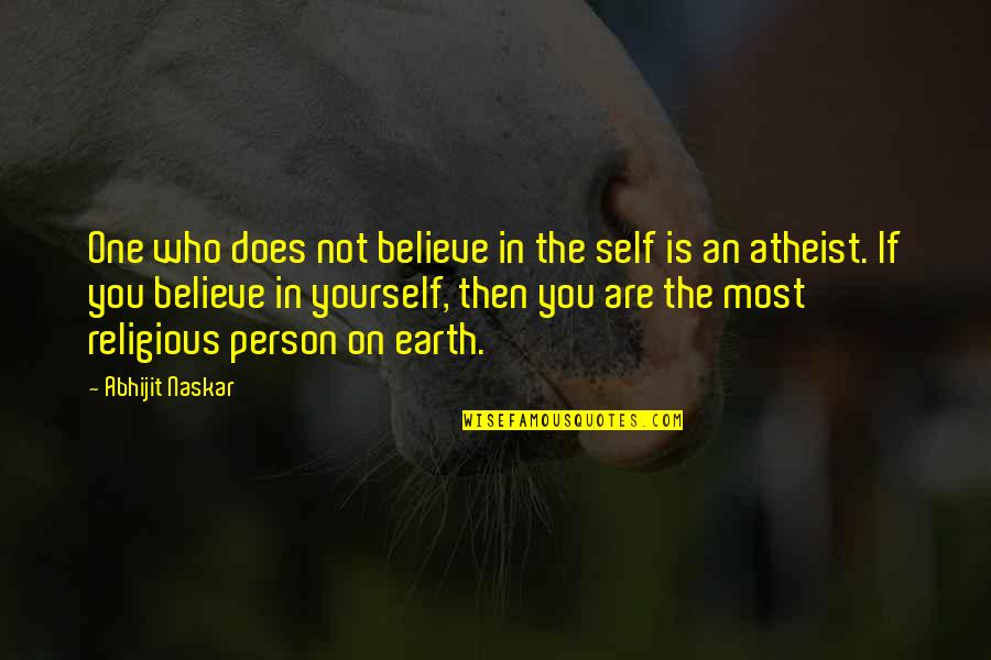 If You Believe Yourself Quotes By Abhijit Naskar: One who does not believe in the self