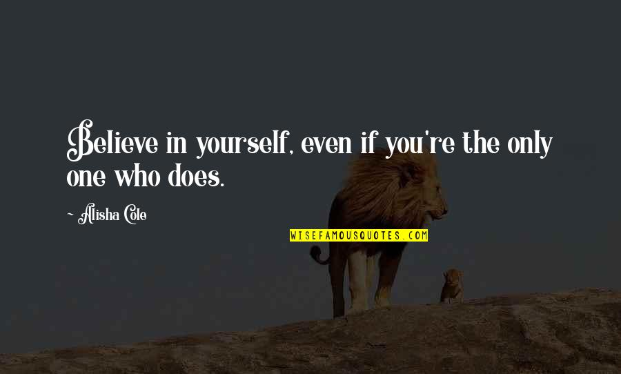 If You Believe Yourself Quotes By Alisha Cole: Believe in yourself, even if you're the only