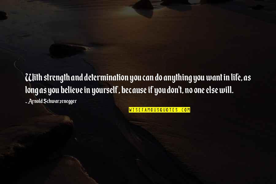 If You Believe Yourself Quotes By Arnold Schwarzenegger: With strength and determination you can do anything