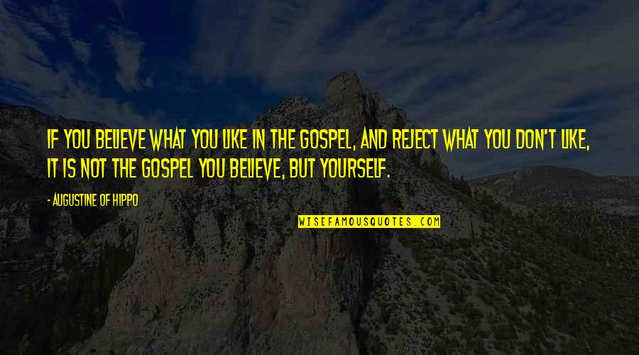 If You Believe Yourself Quotes By Augustine Of Hippo: If you believe what you like in the