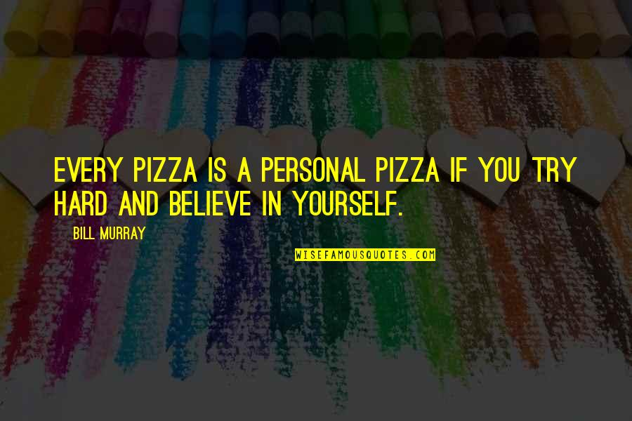 If You Believe Yourself Quotes By Bill Murray: Every pizza is a personal pizza if you