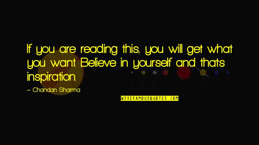 If You Believe Yourself Quotes By Chandan Sharma: If you are reading this, you will get