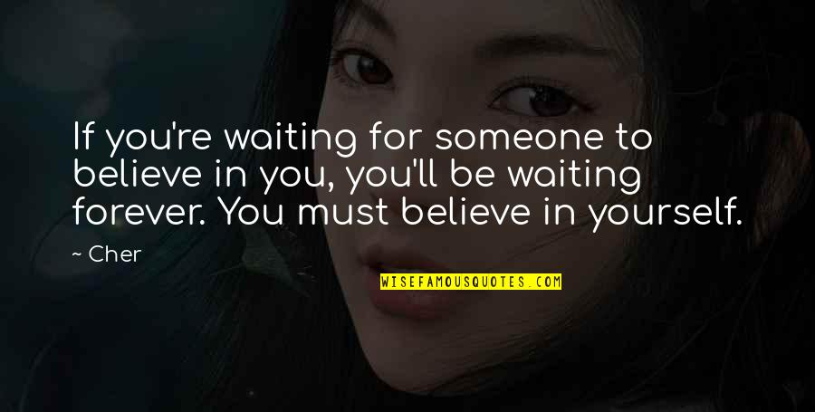 If You Believe Yourself Quotes By Cher: If you're waiting for someone to believe in
