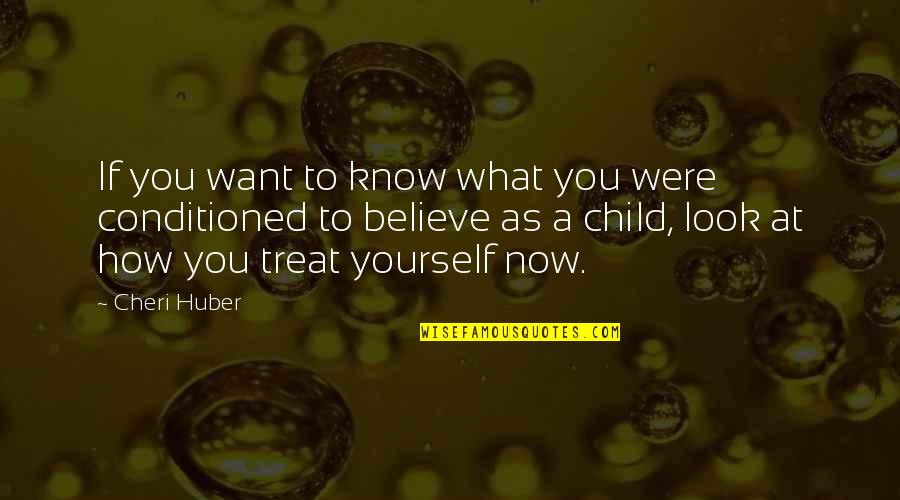 If You Believe Yourself Quotes By Cheri Huber: If you want to know what you were