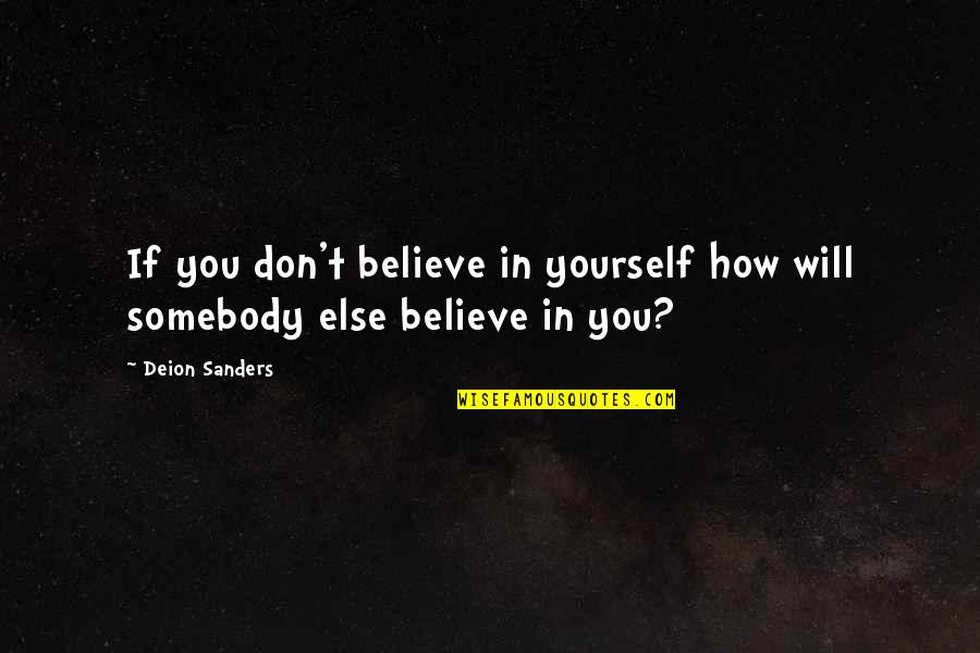 If You Believe Yourself Quotes By Deion Sanders: If you don't believe in yourself how will