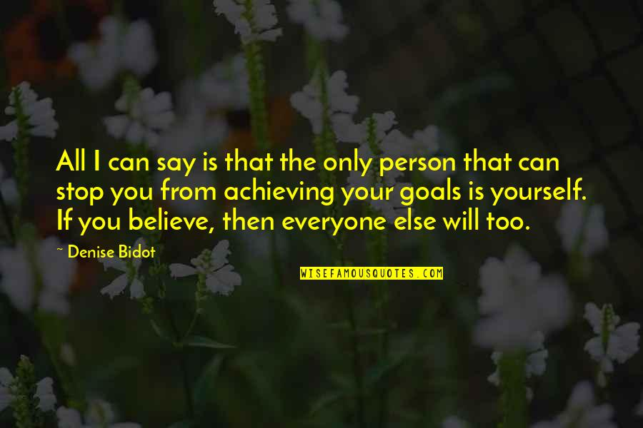 If You Believe Yourself Quotes By Denise Bidot: All I can say is that the only