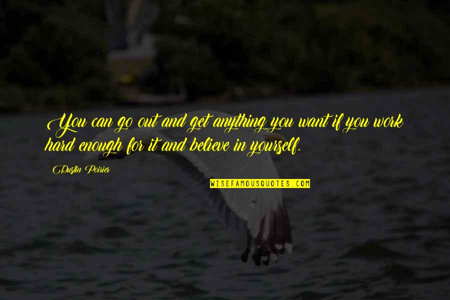 If You Believe Yourself Quotes By Dustin Poirier: You can go out and get anything you
