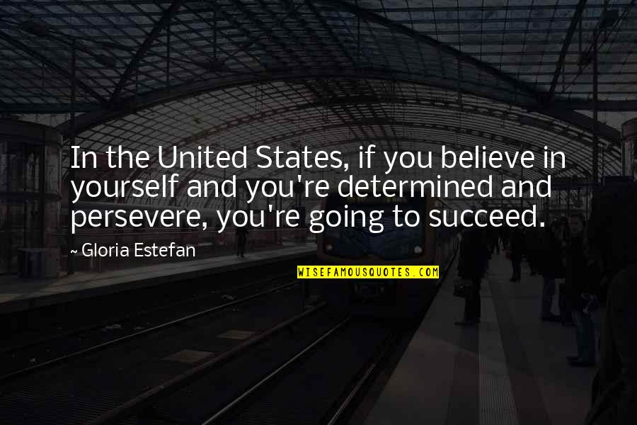 If You Believe Yourself Quotes By Gloria Estefan: In the United States, if you believe in