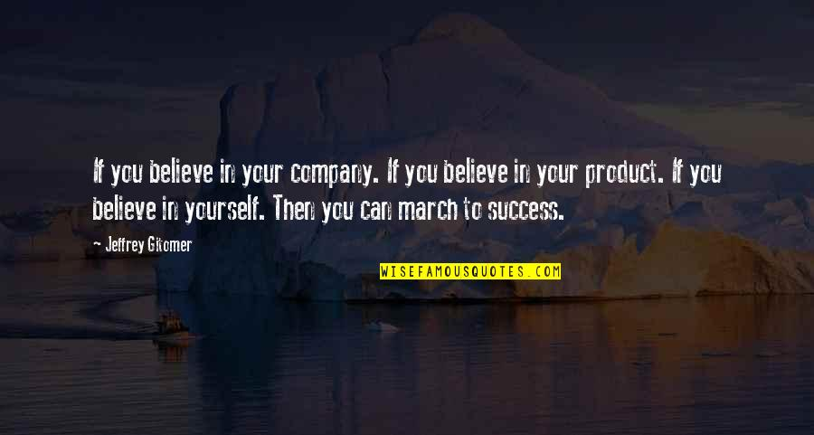 If You Believe Yourself Quotes By Jeffrey Gitomer: If you believe in your company. If you