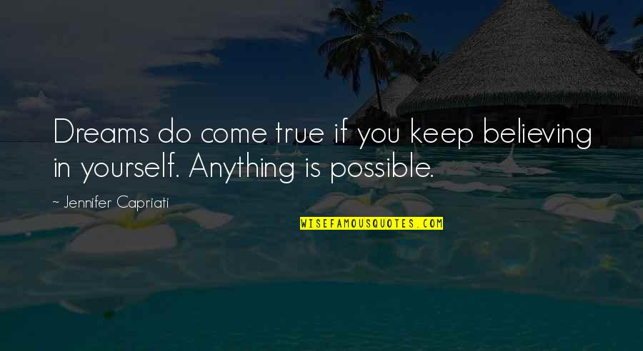 If You Believe Yourself Quotes By Jennifer Capriati: Dreams do come true if you keep believing