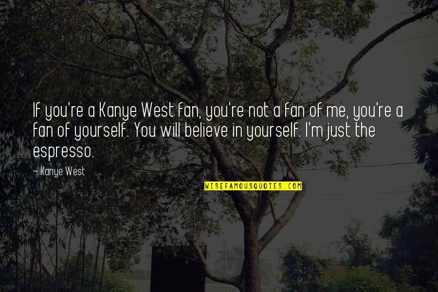 If You Believe Yourself Quotes By Kanye West: If you're a Kanye West fan, you're not