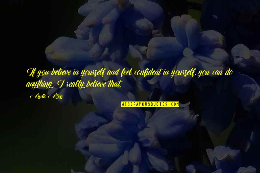 If You Believe Yourself Quotes By Karlie Kloss: If you believe in yourself and feel confident