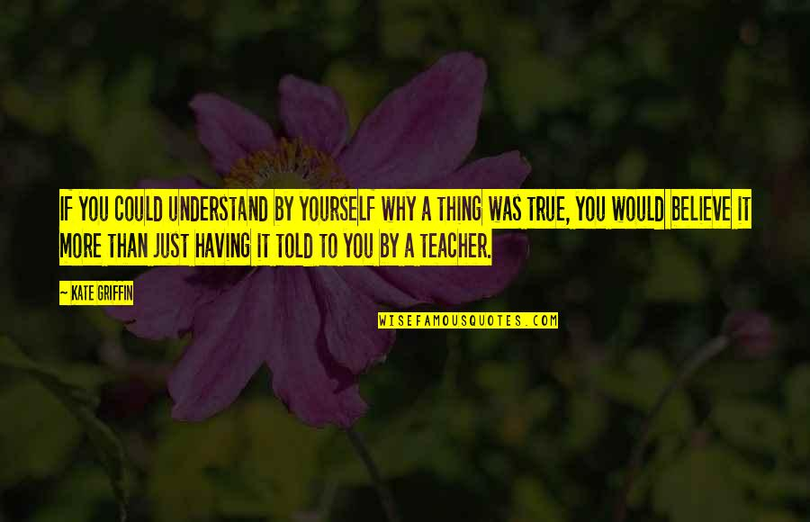 If You Believe Yourself Quotes By Kate Griffin: If you could understand by yourself why a