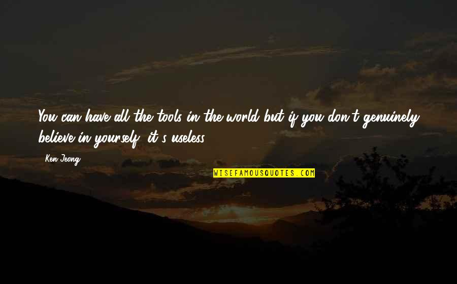 If You Believe Yourself Quotes By Ken Jeong: You can have all the tools in the