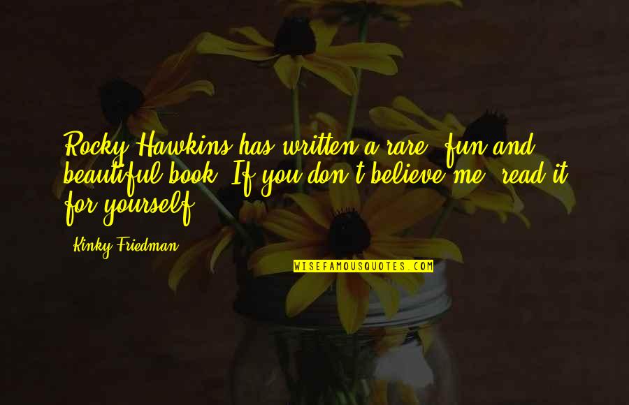 If You Believe Yourself Quotes By Kinky Friedman: Rocky Hawkins has written a rare, fun and