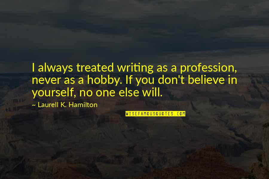 If You Believe Yourself Quotes By Laurell K. Hamilton: I always treated writing as a profession, never