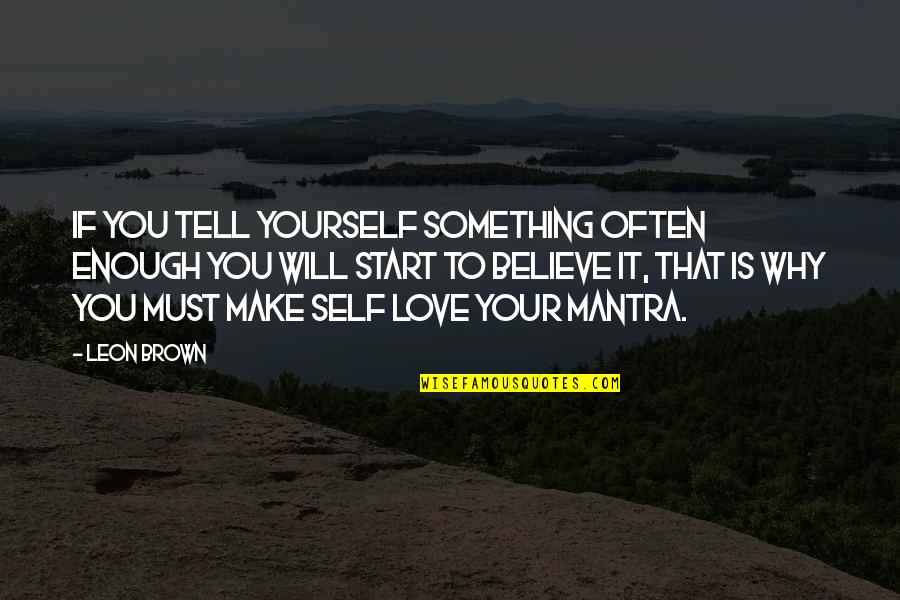 If You Believe Yourself Quotes By Leon Brown: If you tell yourself something often enough you
