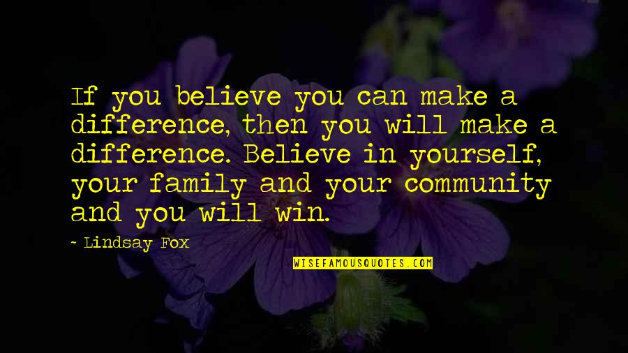 If You Believe Yourself Quotes By Lindsay Fox: If you believe you can make a difference,