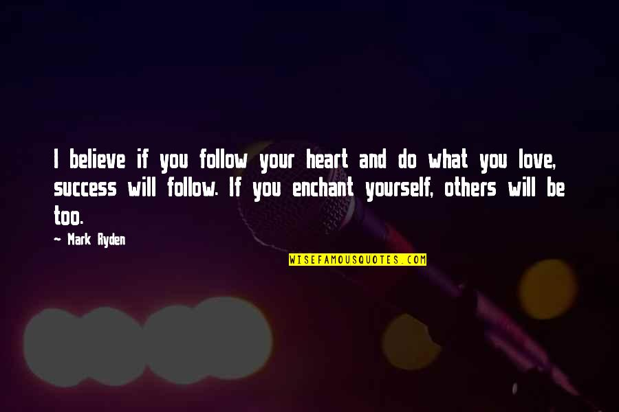 If You Believe Yourself Quotes By Mark Ryden: I believe if you follow your heart and